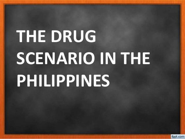 THE DRUG SCENARIO IN THE PHILIPPINES