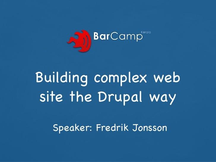 Building complex web site the Drupal way   Speaker: Fredrik Jonsson