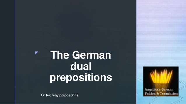 z The German dual prepositions Or two way prepositions