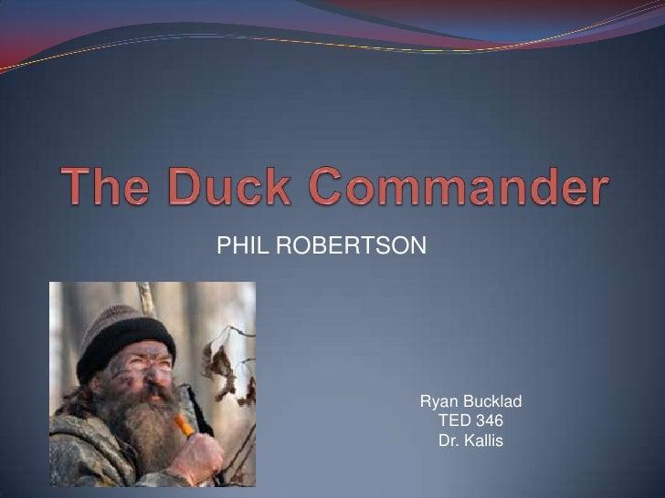The Duck Commander<br />PHIL ROBERTSON<br />Ryan Bucklad<br />TED 346<br />Dr. Kallis<br />