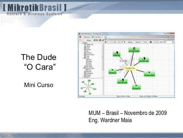 """The Dude """"O Cara"""" Mini Curso MUM – Brasil – Novembro de 2009 Eng. Wardner Maia"""