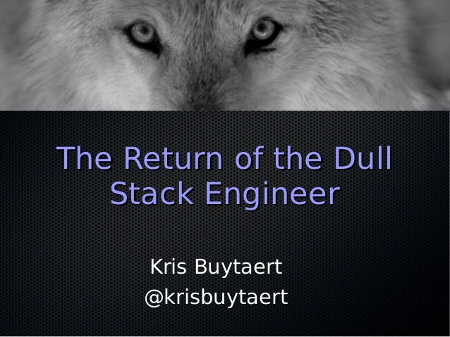 The Return of the DullThe Return of the Dull Stack EngineerStack Engineer Kris Buytaert @krisbuytaert