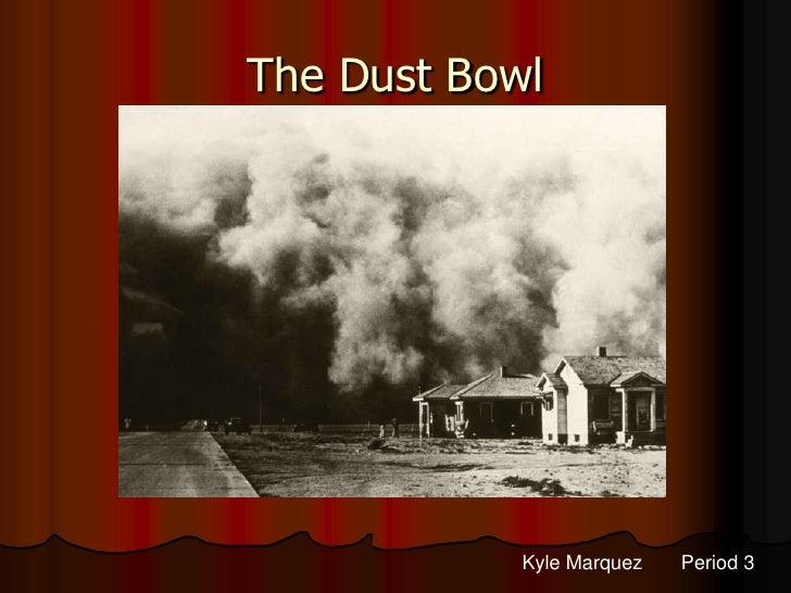 The Dust Bowl                 Kyle Marquez   Period 3