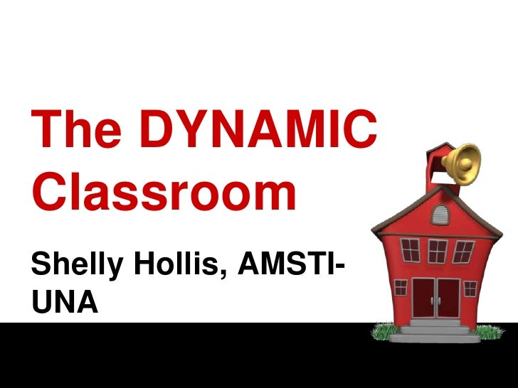 The DYNAMIC Classroom<br />Shelly Hollis, AMSTI-UNA<br />
