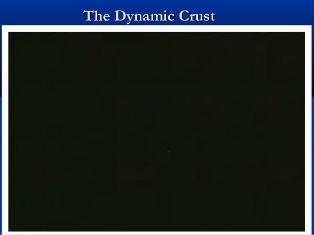 The Dynamic CrustThe Dynamic Crust