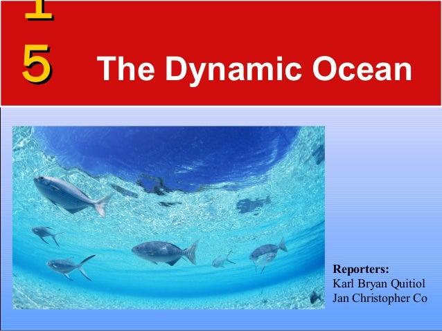 11 55 The Dynamic Ocean Reporters: Karl Bryan Quitiol Jan Christopher Co