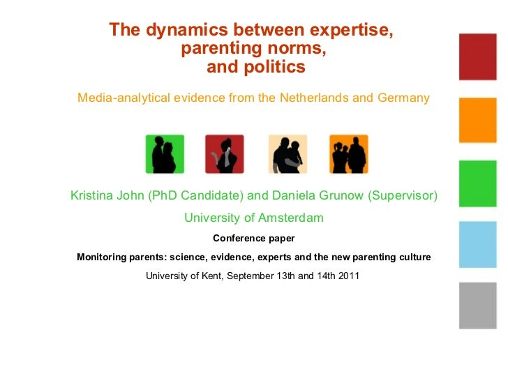 The dynamics between expertise,  parenting norms,  and politics <ul><li>Media-analytical evidence from the Netherlands and...