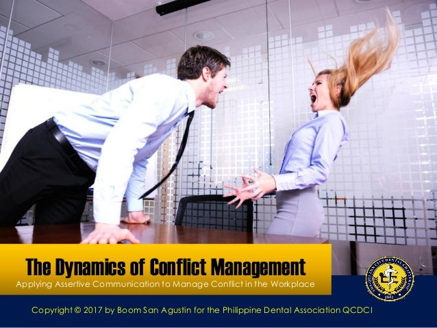 The Dynamics of Conflict ManagementApplying Assertive Communication to Manage Conflict in the Workplace Copyright © 2017 b...