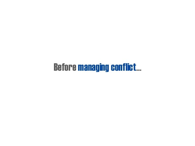 Before managing conflict…