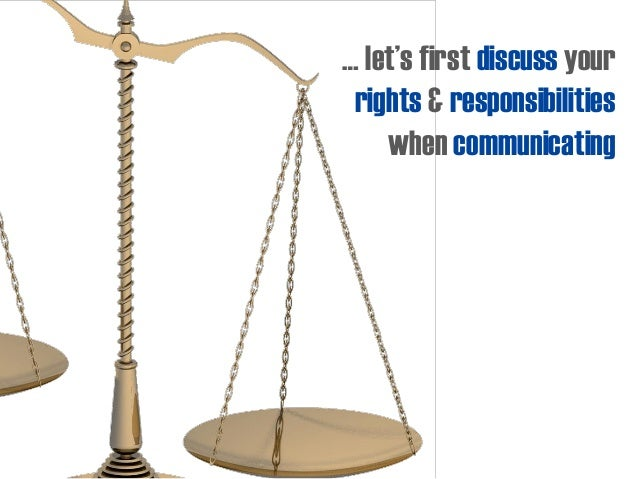 … let's first discuss your rights & responsibilities when communicating