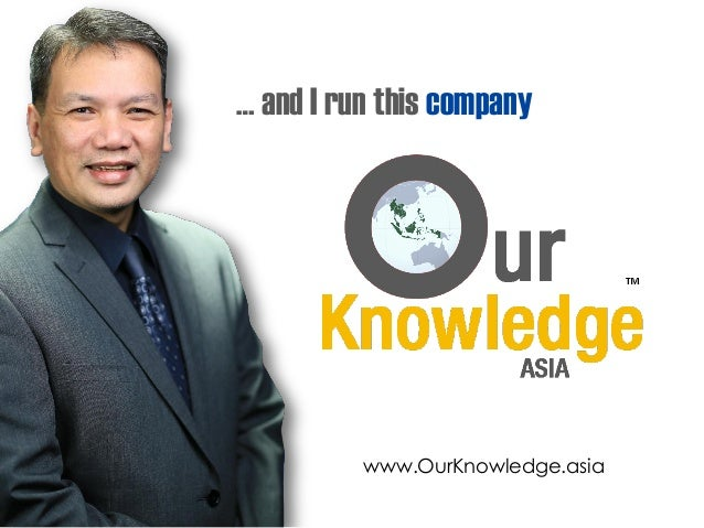 … and I run this company www.OurKnowledge.asia
