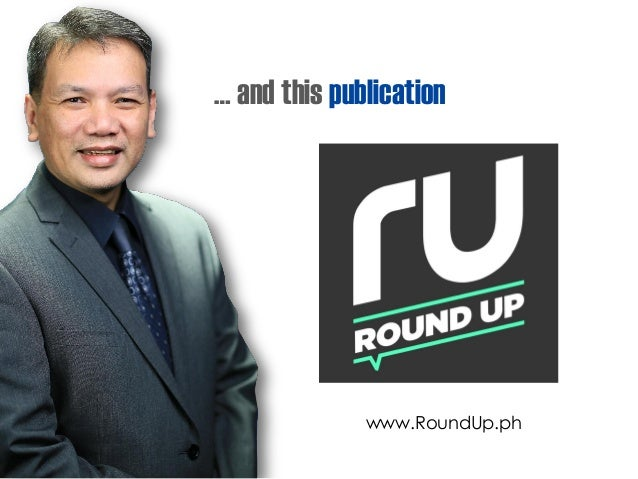 … and this publication www.RoundUp.ph