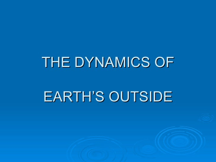 THE DYNAMICS OF EARTH'S OUTSIDE