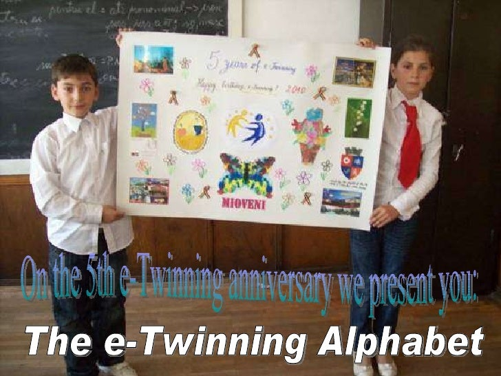 The e-Twinning Alphabet On the 5th e-Twinning anniversary we present you: