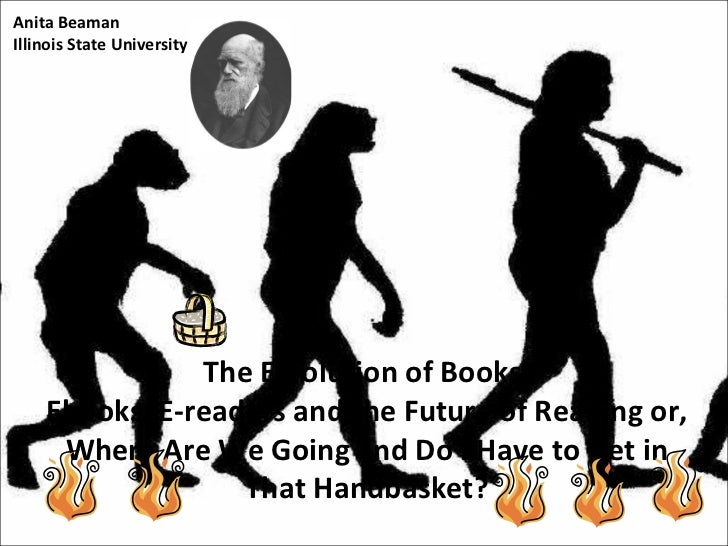 The E-volution of Books: Ebooks, E-readers and the Future of Reading or,  Where Are We Going and Do I Have to Get in That ...