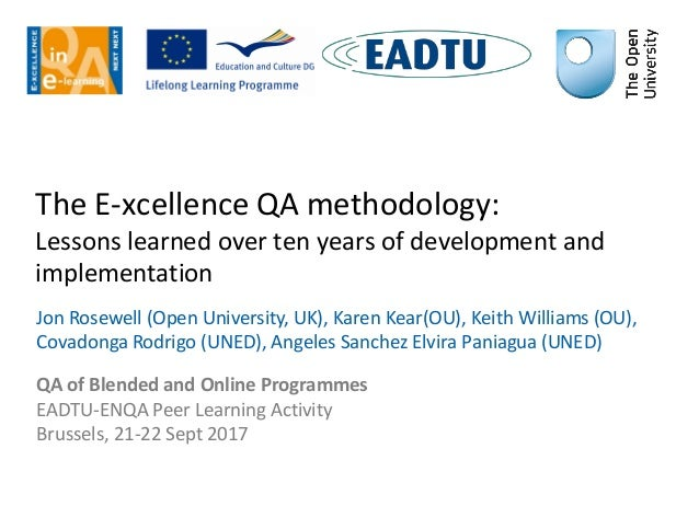 The E-xcellence QA methodology: Lessons learned over ten years of development and implementation Jon Rosewell (Open Univer...