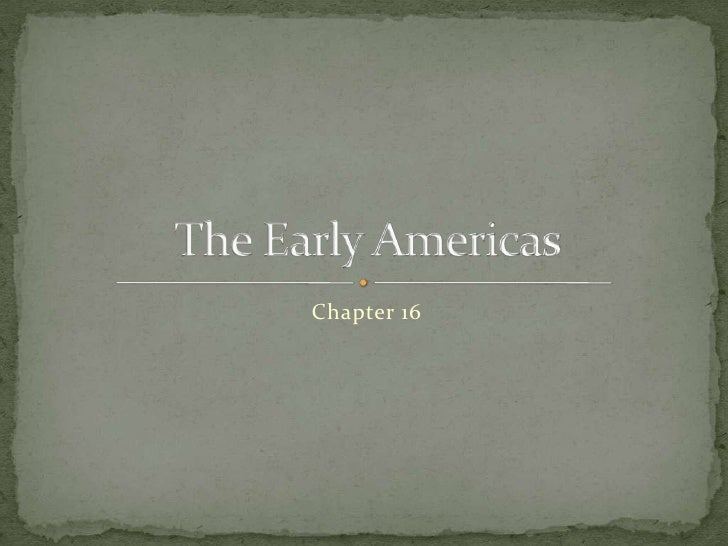 Chapter 16<br />The Early Americas<br />