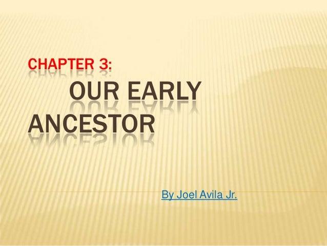 CHAPTER 3:  OUR EARLY ANCESTOR By Joel Avila Jr.