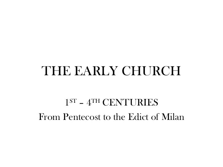 THE EARLY CHURCH     1ST – 4TH CENTURIESFrom Pentecost to the Edict of Milan
