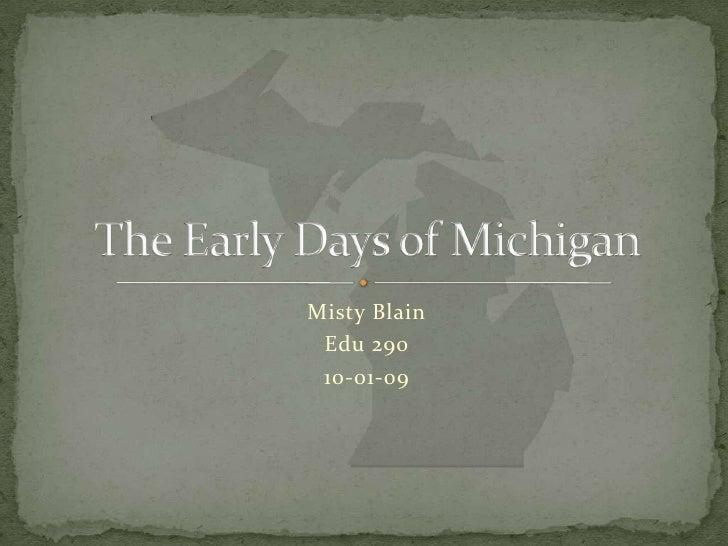 Misty Blain<br />Edu 290<br />10-01-09<br />The Early Days of Michigan<br />