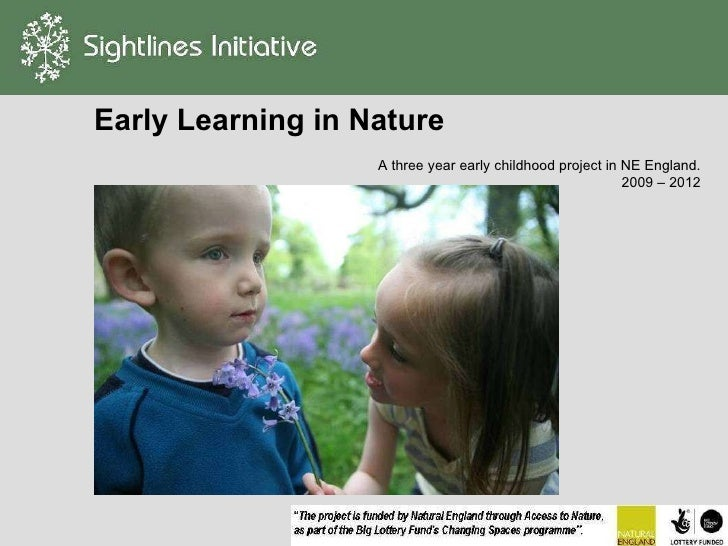 Early Learning in Nature A three year early childhood project in NE England. 2009 – 2012