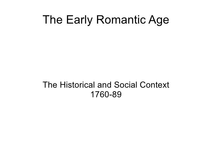 The Early Romantic Age The Historical and Social Context 1760-89