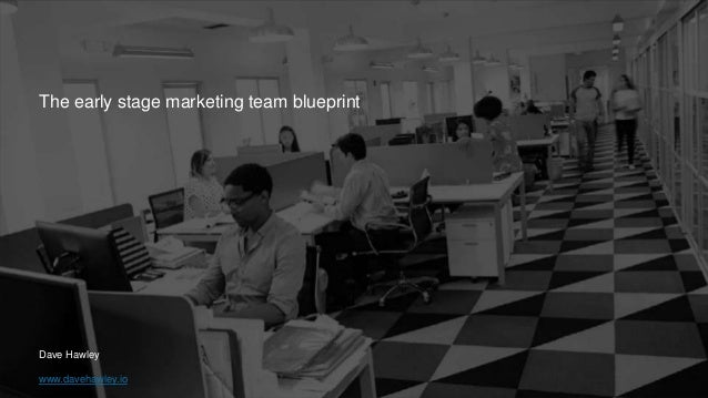 The early stage marketing team blueprint Dave Hawley www.davehawley.io