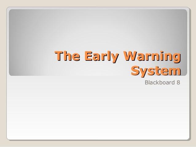 The Early WarningThe Early Warning SystemSystem Blackboard 8