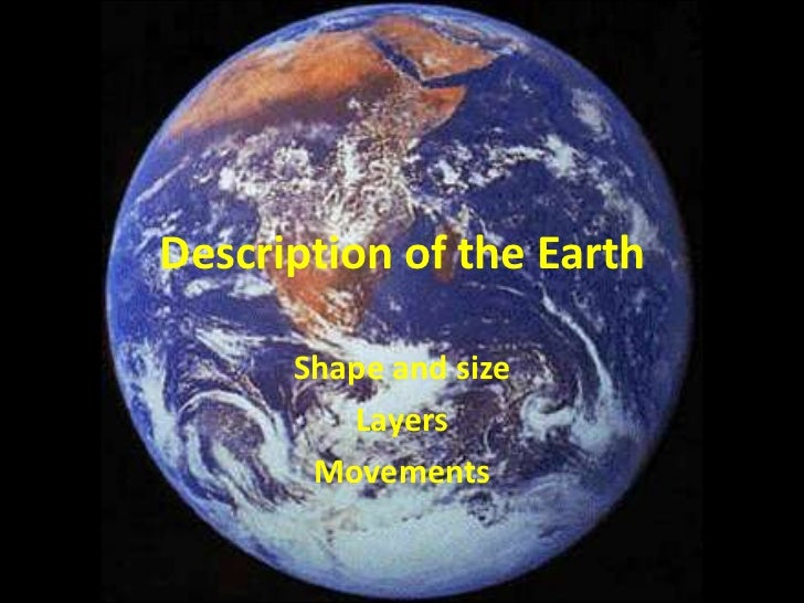 Description of the Earth      Shape and size         Layers       Movements