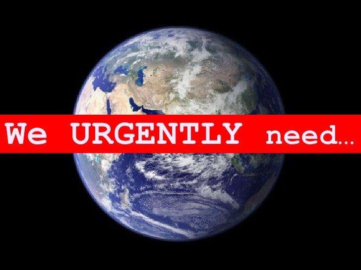 We URGENTLY  need…