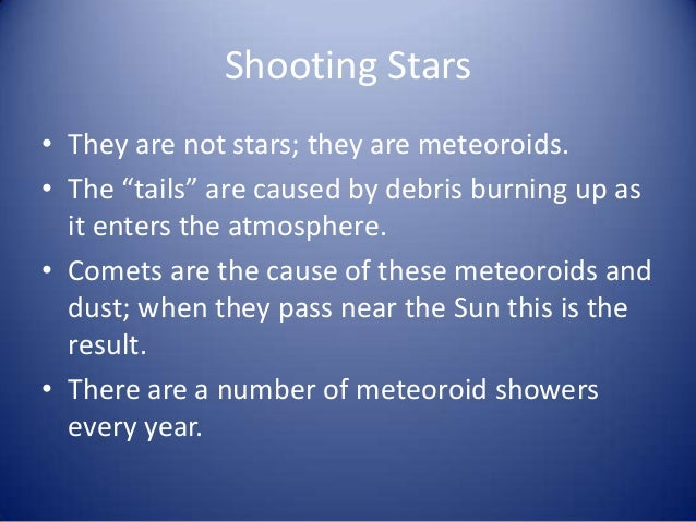 """Shooting Stars• They are not stars; they are meteoroids.• The """"tails"""" are caused by debris burning up as  it enters the at..."""