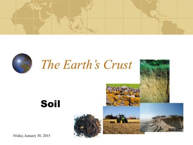 Friday, January 30, 2015 The Earth's Crust Soil