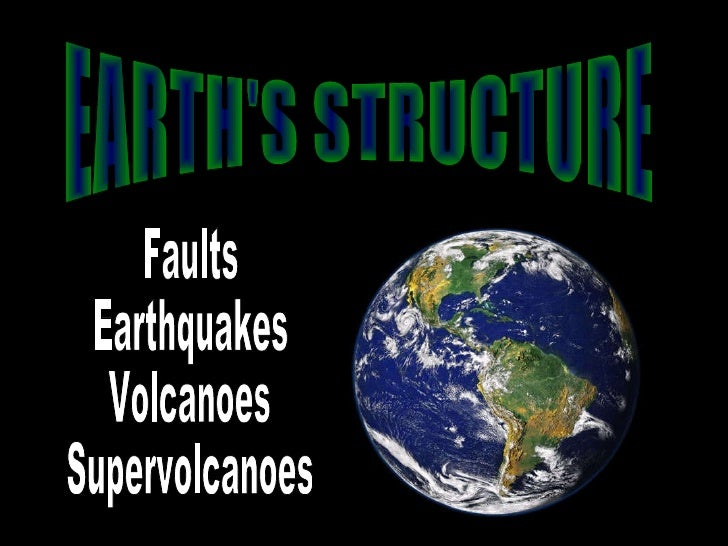 EARTH'S STRUCTURE Faults Earthquakes Volcanoes Supervolcanoes