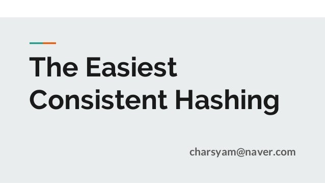 The Easiest Consistent Hashing charsyam@naver.com