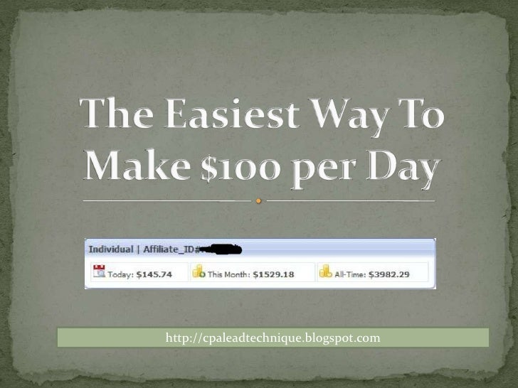 The Easiest Way To Make $100 per Day<br />http://cpaleadtechnique.blogspot.com<br />