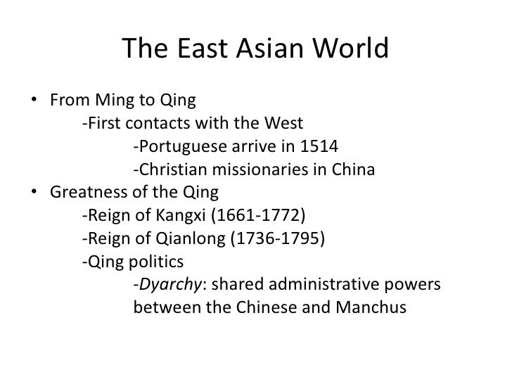 The East Asian World• From Ming to Qing     -First contacts with the West             -Portuguese arrive in 1514          ...
