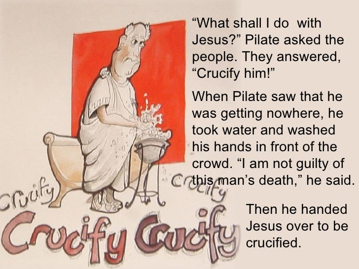 """"""" What shall I do  with Jesus?"""" Pilate asked the people. They answered, """"Crucify him!""""  When Pilate saw that he was gettin..."""