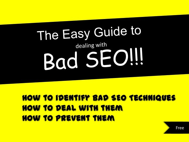 How to identify bad SEO TechniquesHow to deal with themHow to prevent them                                     Free
