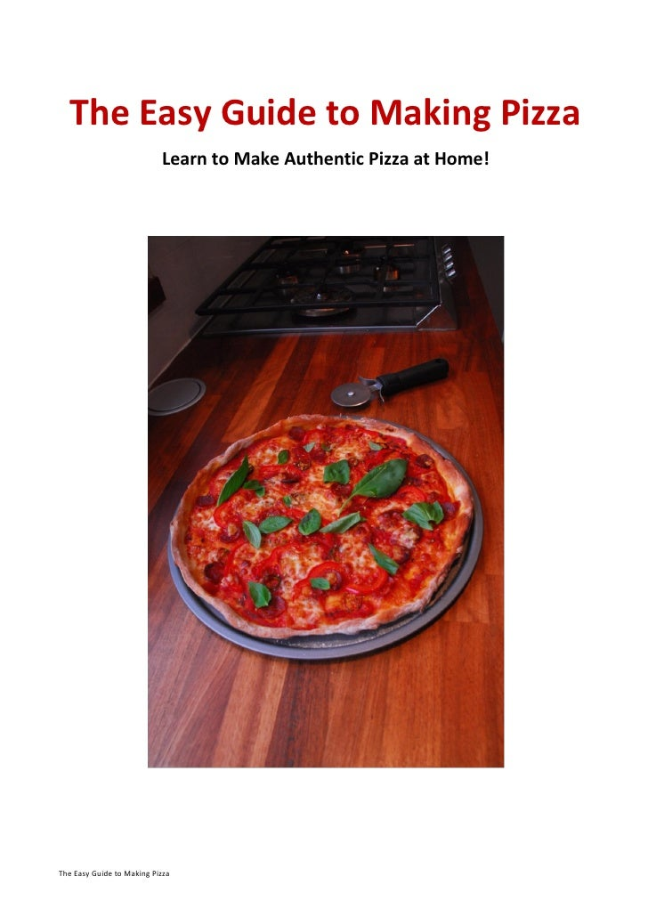 The Easy Guide to Making Pizza                           Learn to Make Authentic Pizza at Home!The Easy Guide to Making Pi...