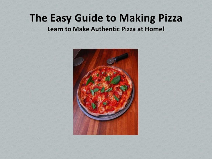 The Easy Guide to Making Pizza   Learn to Make Authentic Pizza at Home!