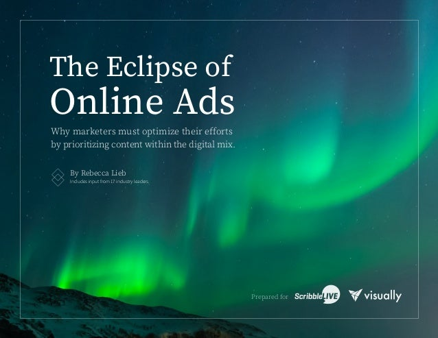 The Eclipse of Online Ads By Rebecca Lieb Includes input from 17 industry leaders. Why marketers must optimize their effor...