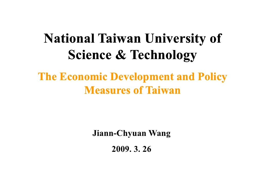 National Taiwan University of      Science & T h l      S i       Technology The Economic Development and Policy         M...