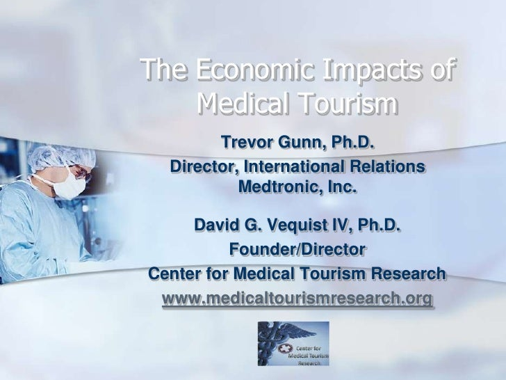 The Economic Impacts of Medical Tourism<br />Trevor Gunn, Ph.D.<br />Director, International Relations Medtronic, Inc.<br ...