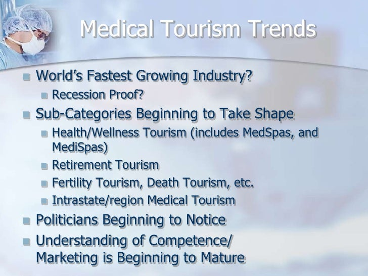 the impact of the increase in medical tourism 1 713 – international tourism mini-case study: the impact of culture in medical tourism joanne straub– 703_e responsible professor: kate varini.