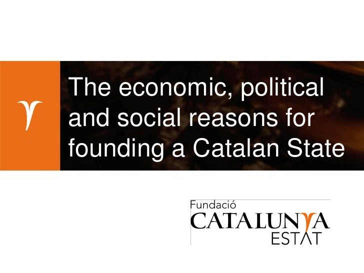 The economic, politicaland social reasons forfounding a Catalan State