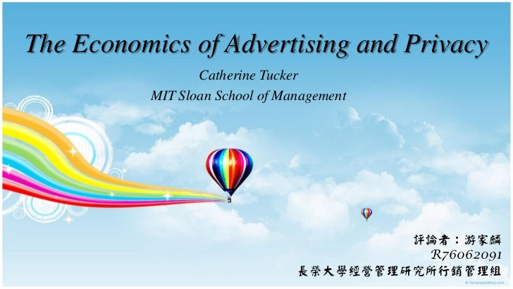 The Economics of Advertising and Privacy                 Catherine Tucker          MIT Sloan School of Management         ...