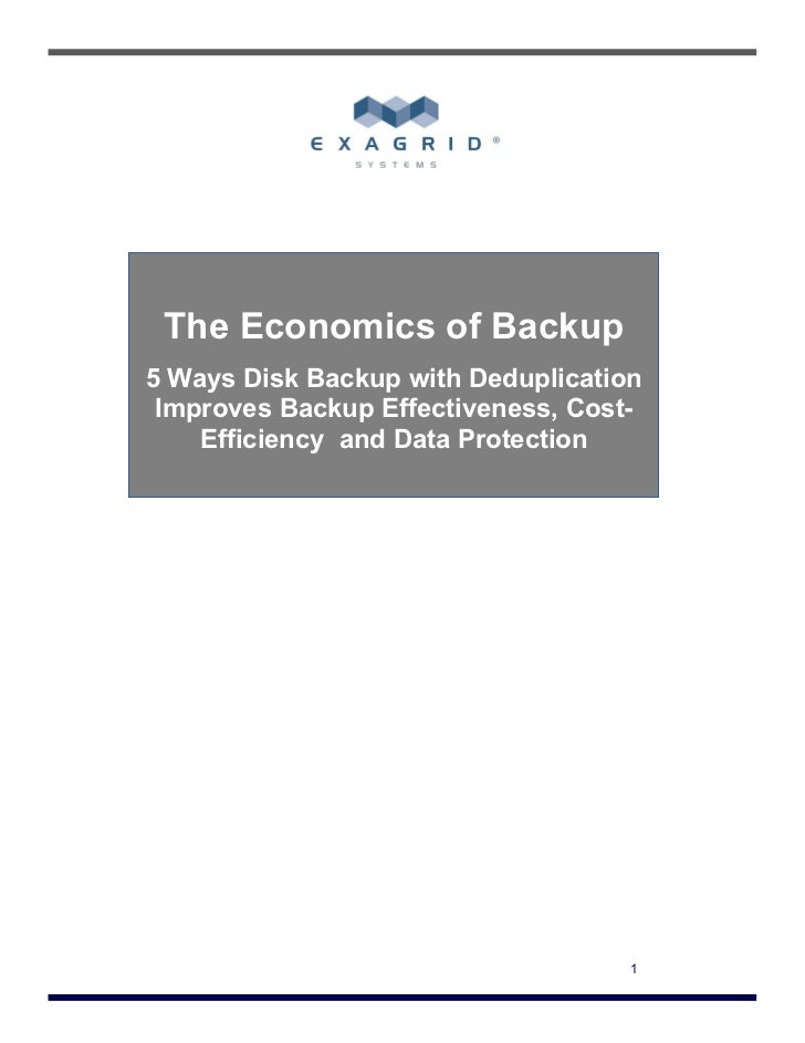 The Economics of Backup5 Ways Disk Backup with Deduplication Improves Backup Effectiveness, Cost-    Efficiency and Data P...