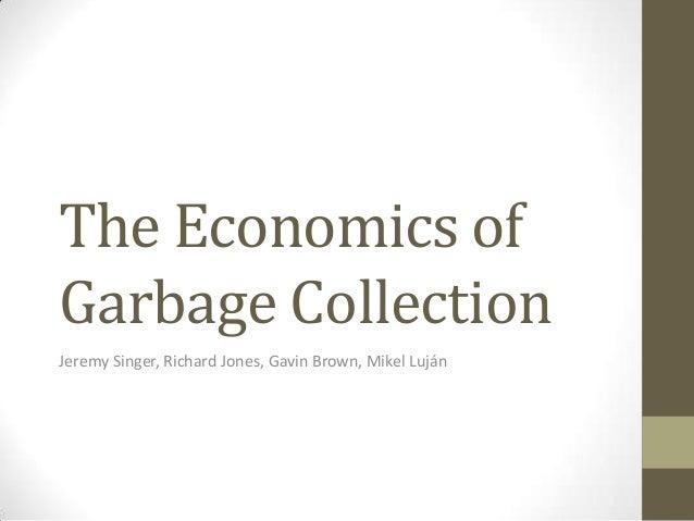 The Economics ofGarbage CollectionJeremy Singer, Richard Jones, Gavin Brown, Mikel Luján