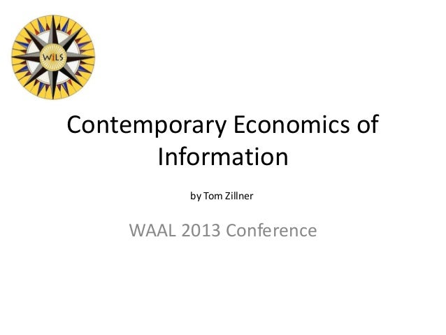 Contemporary Economics ofInformationWAAL 2013 Conferenceby Tom Zillner