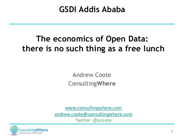 GSDI Addis Ababa The economics of Open Data: there is no such thing as a free lunch Andrew Coote ConsultingWhere  www.cons...